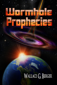 Wormhole Prophecies by Wallace G. Berger