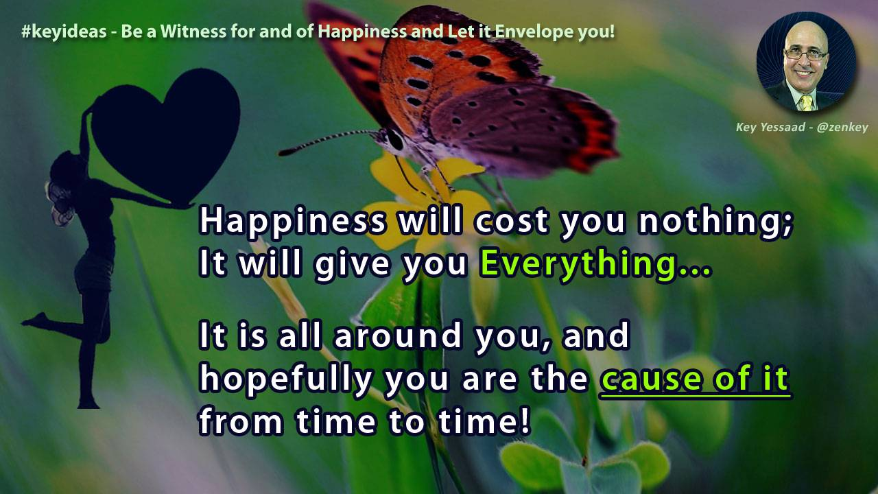 Be a Witness for and of Happiness and Let it Envelope you!