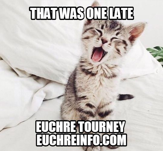 That was one late Euchre tourney.