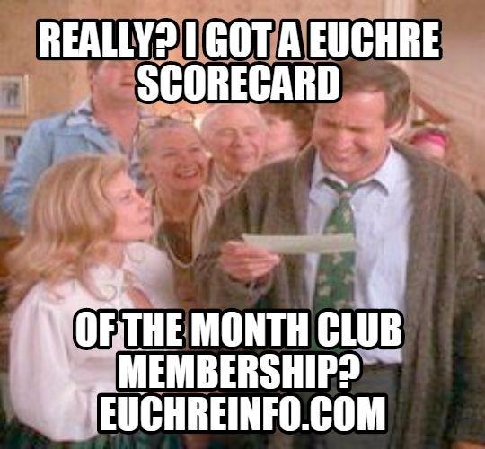 Really? I got a Euchre scorecard of the month club membership?