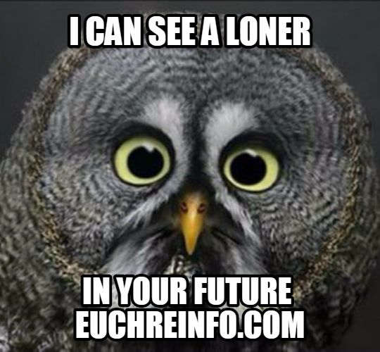 I can see a loner in your future.