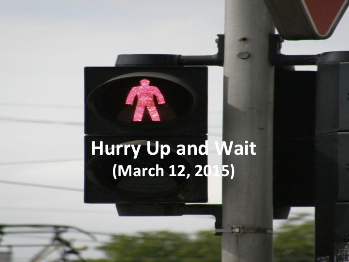 Hurry Up and Wait (March 12, 2015)