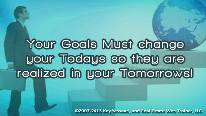 Your Goals must change you Today
