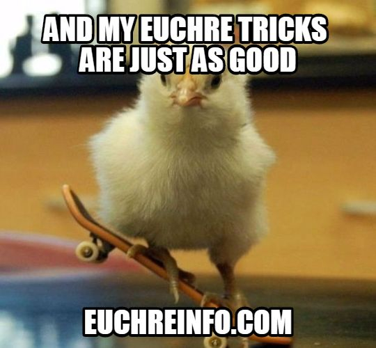 ...and my Euchre tricks are just as good.