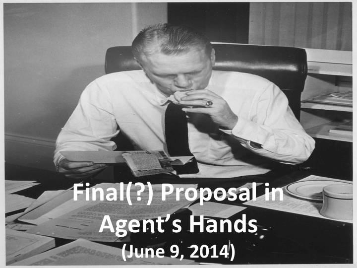 Final(?) Proposal in Agent's Hands (June 9, 2014)