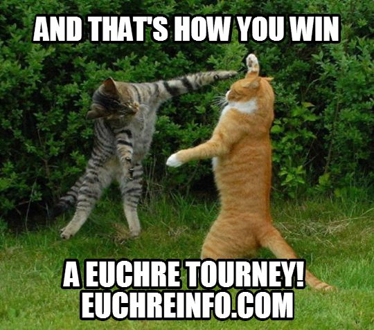 And that's how you win a Euchre tourney!