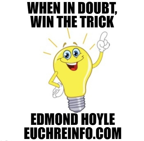 When in doubt, win the trick.  Edmond Hoyle.