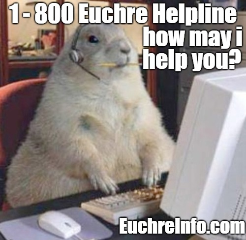 1-800 Euchre Helpline. How may I help you?