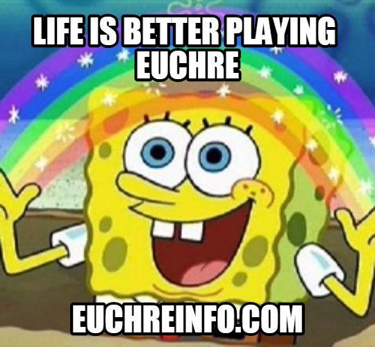 Life is better playing Euchre.
