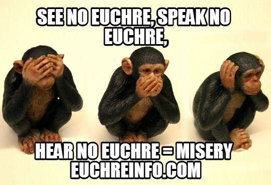 See no Euchre, Speak no Euchre, Hear no Euchre = Misery