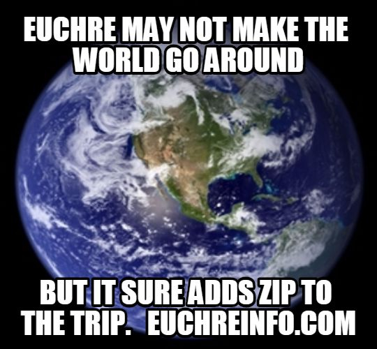 Euchre may not make the world go around, but it sure adds zip to the trip.