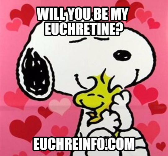 Will you be my Euchretine? Happy Valentine's Day.