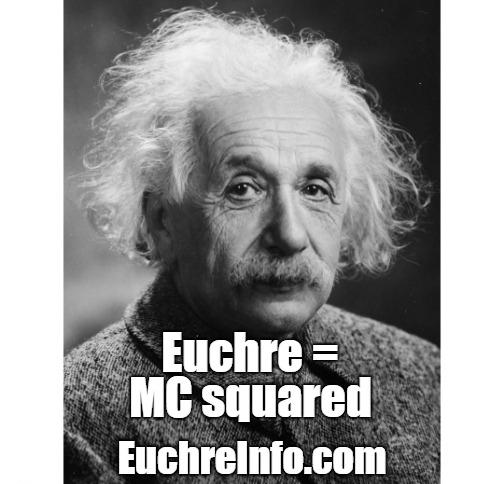 Euchre = MC squared.