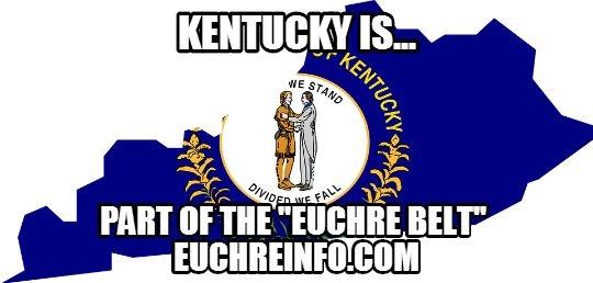 "Kentucky is... part of the ""Euchre Belt""."