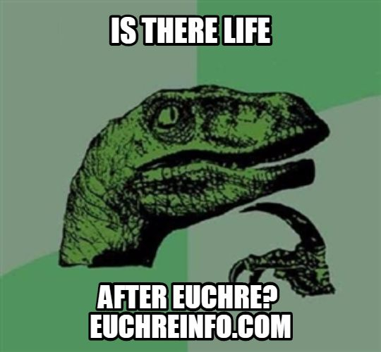Is there life after Euchre?