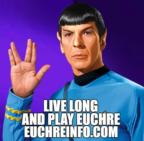Live long and play Euchre.