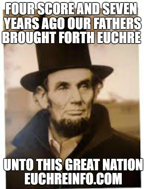 Four score and seven years ago our fathers brought forth Euchre unto this great nation.