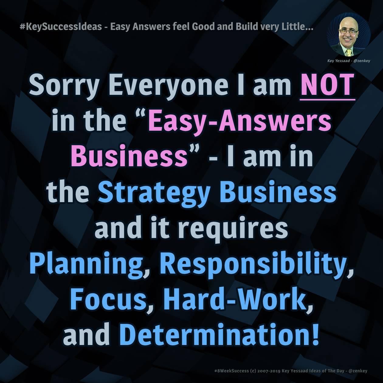 #KeySuccessIdeas - Easy Answers feel Good and Build very Little...