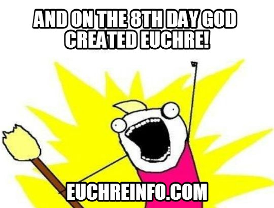 And on the 8th day God created Euchre!