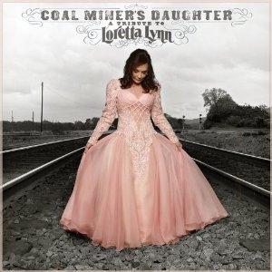Coal Miner's Daughter A Tribute to Loretta Lynn