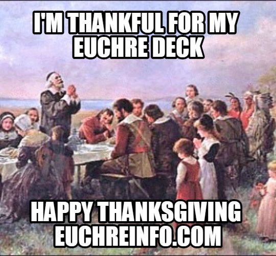 I'm thankful for my Euchre Deck Happy Thanksgiving.
