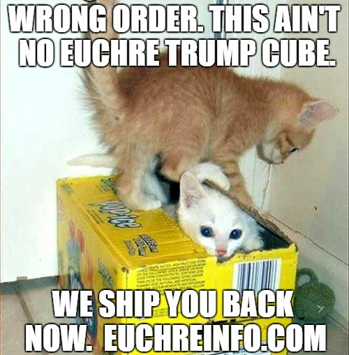 Wrong order. This ain't no Euchre trump cube. We ship you back now.