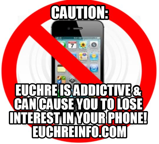 Caution:  Euchre is addictive & can cause you to lose interest in your phone!