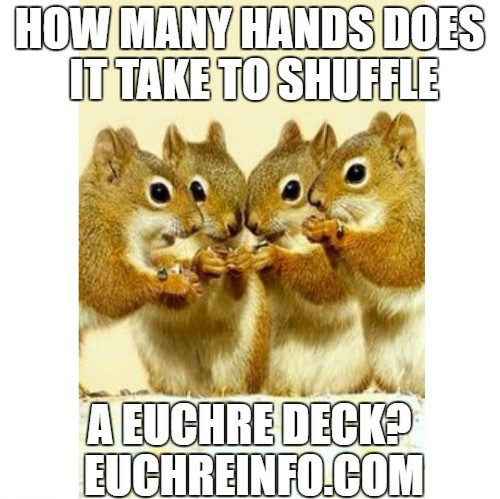 How many hands does it take to shuffle a Euchre deck?