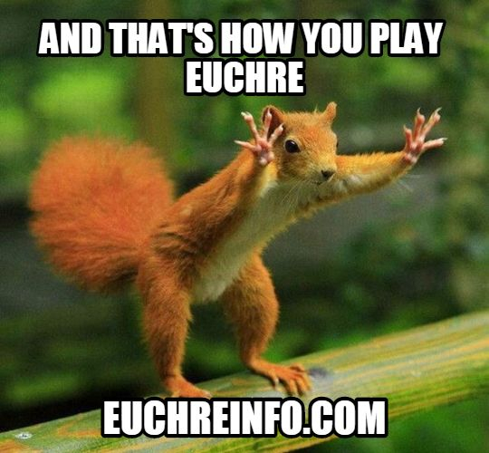 ...and that's how you play Euchre.