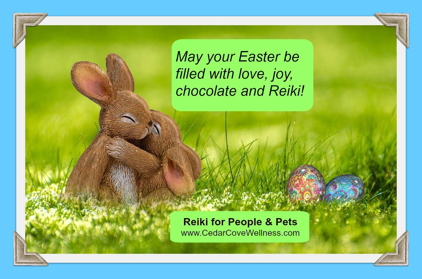 May your Easter be filled with love, joy, chocolate and Reiki!