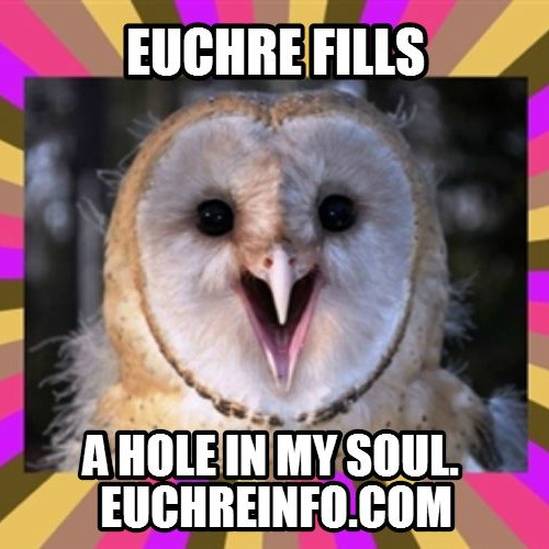 Euchre fills a hole in my soul.