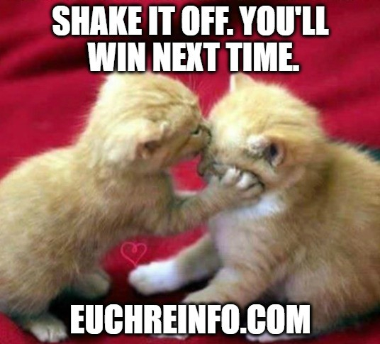 Shake it off. You'll win next time.