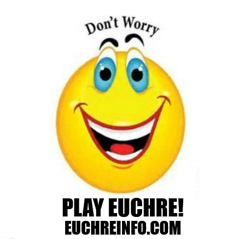 Don't worry, play Euchre!