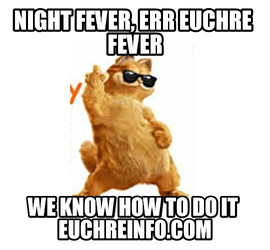 Night fever, err Euchre fever. We know how to do it!