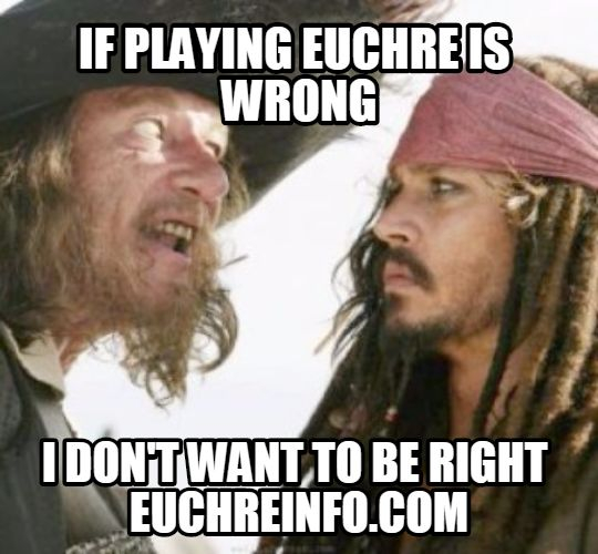 If playing Euchre is wrong, I don't want to be right.