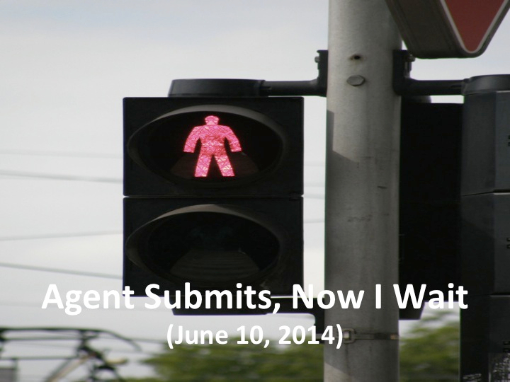 Agent Submits, Now I Wait (June 10, 2014)