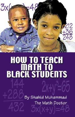 How to Teach Math to Black Students- by Shahid Muhammad, $14.95