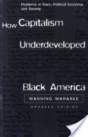 How Capitalism Underdeveloped Black America- by Manning Marable, $22.00
