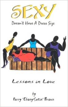 Sexy Doesn?t Have a Dress Size:  Lessons in Love by Parry Brown, $9.95