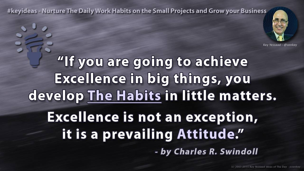 Nurture The Daily Work Habits on the Small Projects and Grow your Business