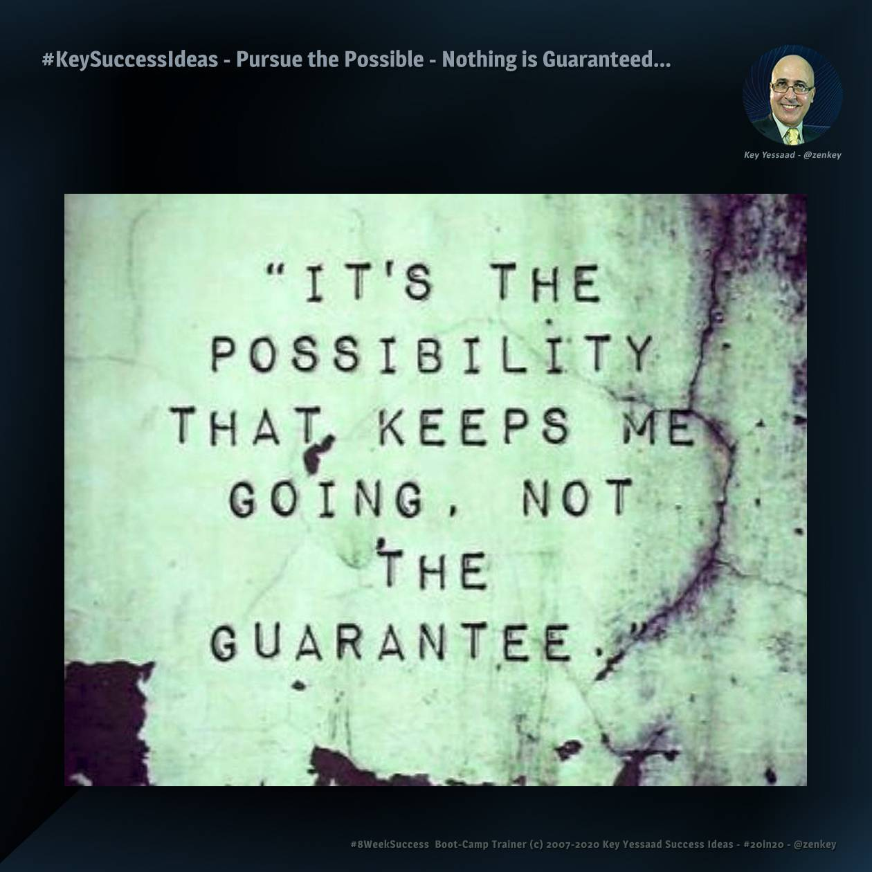 Pursue the Possible - Nothing is Guaranteed... - #KeySuccessIdeas