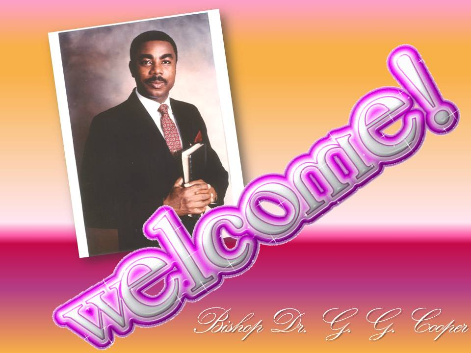 Bishop G. G. Cooper - Welcome!!