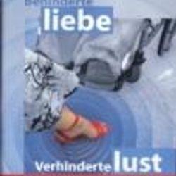 Behinderte liebe - Verhinderte lust (2004)