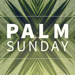 Palm Sunday on March 25, 2018 at 10:00am @ Sanctuary