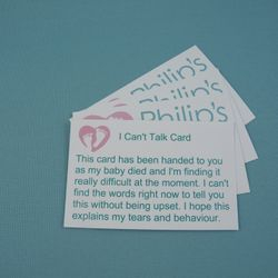 'I Can't Talk' cards - for those times when it is too difficult to explain without tears, please hand over a card.