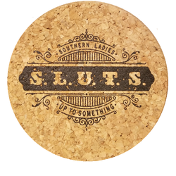 "S.L.U.T.S. ""Coaster"" (3.5"" round, beveled edge, thick cork)"