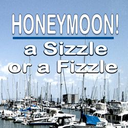Honeymoon! A Sizzle or a Fizzle