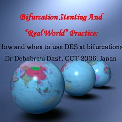 "Presentation on ""Bifurcation Stenting & Real World Practice"" at CCT, Japan, 2006."