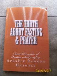 THE TRUTH ABOUT FASTING & PRAYER � 2014 - ISBN-13: 978-1484142158 / ISBN-10: 1484142152