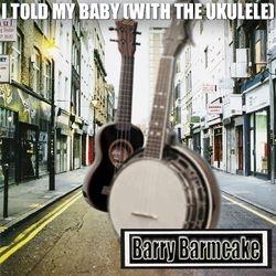 I Told My Baby (With The Ukulele)